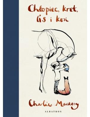 Chłopiec, kret, lis i koń Charlie Mackesy Albatros