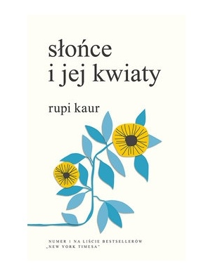 Słońce i Jej Kwiaty. The Sun and Her Flowers RUPI KAUR