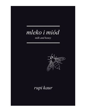 Mleko i miód. Milk and honey RUPI KAUR