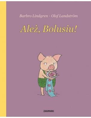 Ależ, Bolusiu! Wydawnictwo Zakamarki