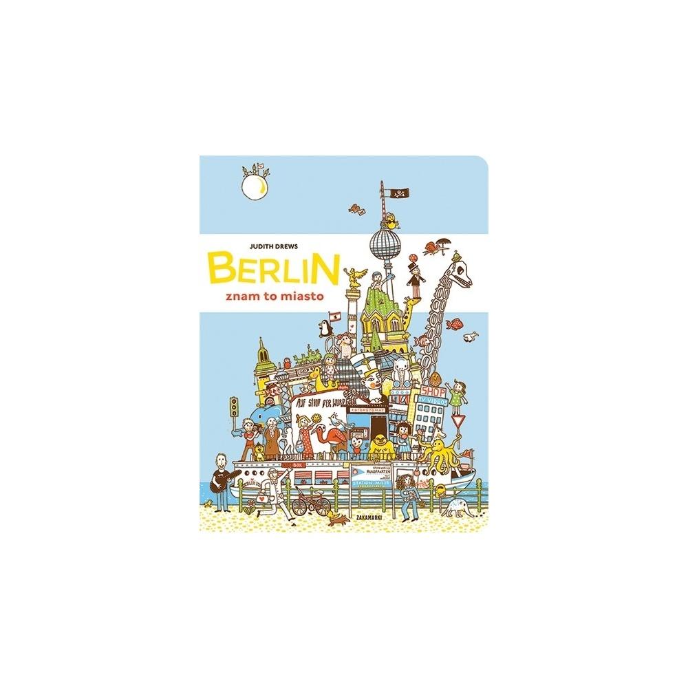 Berlin, znam to miasto Wydawnictwo Zakamarki